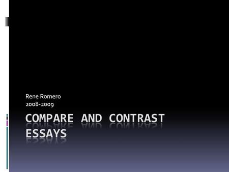 Rene Romero 2008-2009.  Comparison discusses similarities (common properties).  Contrast discusses differences (properties each have that the other.