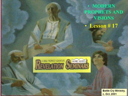 1 MODERN PROPHETS AND VISIONS Lesson # 17 Battle Cry Ministry, c. Oct. 2001.
