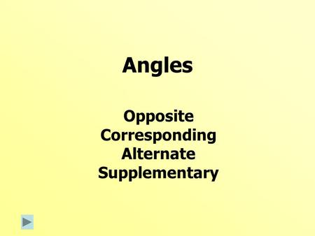 Angles Opposite Corresponding Alternate Supplementary.