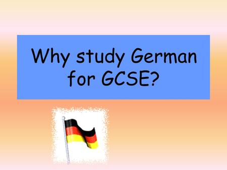 Why study German for GCSE?. The Importance of Languages How many languages are spoken throughout the world? 100 200 300 More than 500 Just over 6,500.