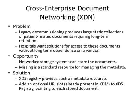Cross-Enterprise Document Networking (XDN) Problem – Legacy decommissioning produces large static collections of patient-related documents requiring long-term.