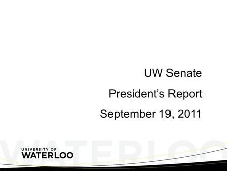 UW Senate President's Report September 19, 2011. Ontario Election – October 6, 2011 Liberal Party Platform 30 per cent tuition grant Students from families.