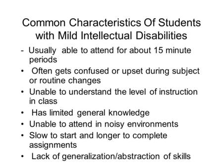 Common Characteristics Of Students with Mild Intellectual Disabilities - Usually able to attend for about 15 minute periods Often gets confused or upset.