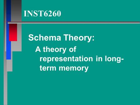 INST6260 Schema Theory: A theory of representation in long- term memory.