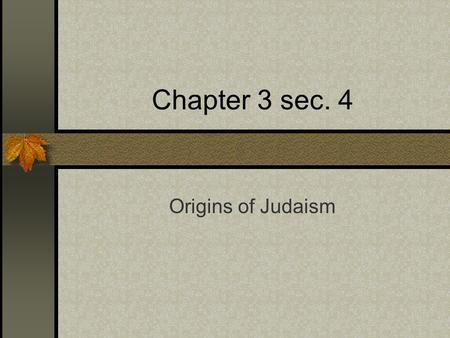 Chapter 3 sec. 4 Origins of Judaism.