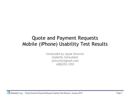 Page 1 Mobile Quote & Payment Request Usability Test Results | January 2015 Quote and Payment Requests Mobile (iPhone) Usability Test Results Conducted.