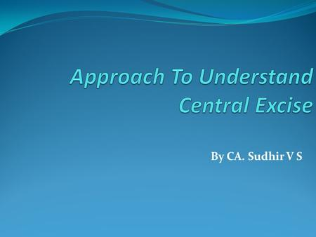 Approach To Understand Central Excise