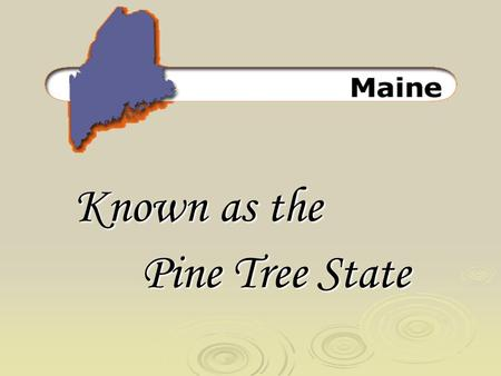 Known as the Pine Tree State. The State Capital of Maine is?  Augusta.
