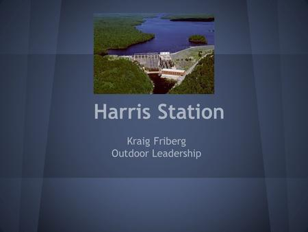 Harris Station Kraig Friberg Outdoor Leadership.