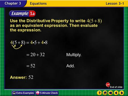 Example 1-1a Use the Distributive Property to write as an equivalent expression. Then evaluate the expression. Answer: 52 Multiply. Add.