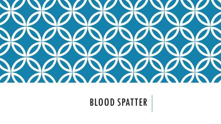 Blood Spatter.