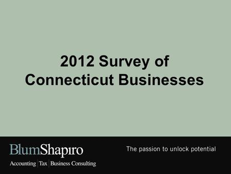 2012 Survey of Connecticut Businesses.  11 th annual survey  Broad-based business survey including the following topics: business and economic conditions,