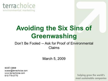 Avoiding the Six Sins of Greenwashing March 5, 2009 scot case  610 779-3770 Don't Be Fooled -- Ask for Proof of.