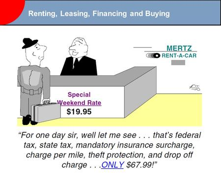 Renting, Leasing, Financing and Buying. Renting Rental: A short term agreement or contract under which property is rented from one person to another on.