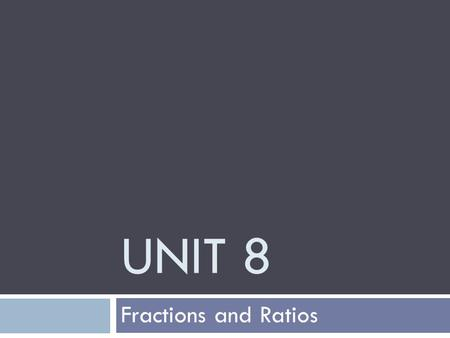 UNIT 8 Fractions and Ratios LESSON 8.1 Comparing Fractions.