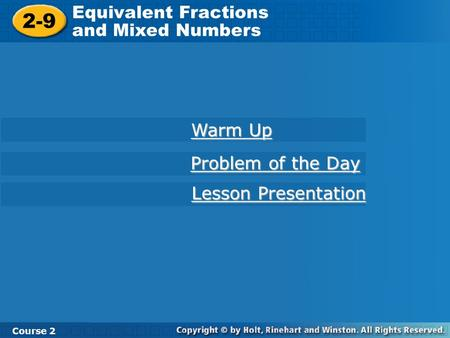 2-9 Equivalent Fractions and Mixed Numbers Course 2 Warm Up Warm Up Problem of the Day Problem of the Day Lesson Presentation Lesson Presentation.
