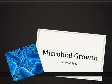 Microbial Growth Microbiology. Microbial Growth 0 In microbiology growth is defined as an increase in the number of cells. 0 Knowledge of how microbial.