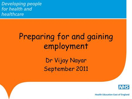 Preparing for and gaining employment Dr Vijay Nayar September 2011.