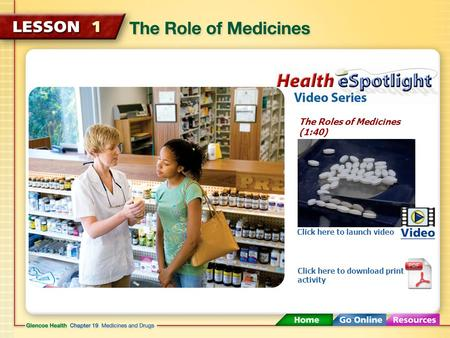 The Roles of Medicines (1:40) Click here to launch video Click here to download print activity.