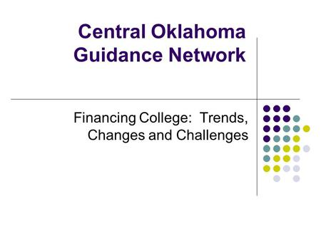 Central Oklahoma Guidance Network Financing College: Trends, Changes and Challenges.