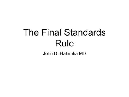 The Final Standards Rule John D. Halamka MD. Categories of Standards Content Vocabulary Privacy/Security.