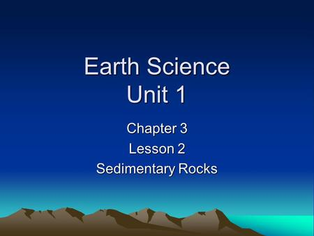 Chapter 3 Lesson 2 Sedimentary Rocks