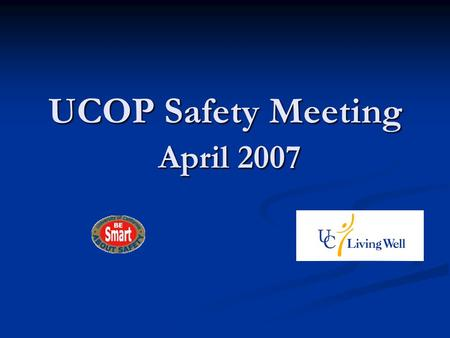 UCOP Safety Meeting April 2007. Reduce Your Risk of Chronic Disease Through Better Nutrition USDA Dietary Guidelines link poor diet to cardiovascular.