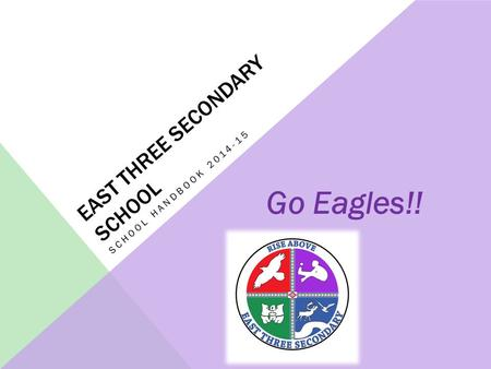 EAST THREE SECONDARY SCHOOL SCHOOL HANDBOOK 2014-15 Go Eagles!!