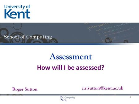 Roger Sutton Assessment How will I be assessed? 1.