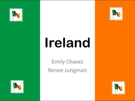 Ireland Emily Chavez Renee Jungman. Where is Ireland?