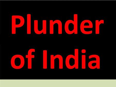 Plunder <strong>of</strong> <strong>India</strong>. <strong>India</strong> now is witnessing not mere corruption, but national plunder. --Brahma Challeny, The Hindu, Dec 6, 2010.