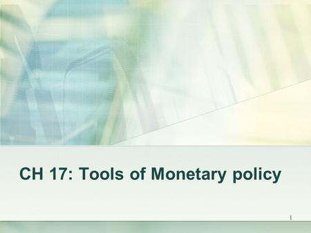1 CH 17: Tools of Monetary policy. 2 Three policy tools the Fed use to control money supply and the interest rate: 1. OMOs 2. Discount rate 3. Reserve.