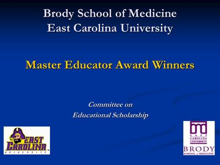 Brody School of Medicine East Carolina University Master Educator Award Winners Committee on Educational Scholarship.