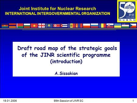 119.01.200699th Session of JINR SC Joint Institute for Nuclear Research INTERNATIONAL INTERGOVERNMENTAL 0RGANIZATION Draft road map of the strategic goals.