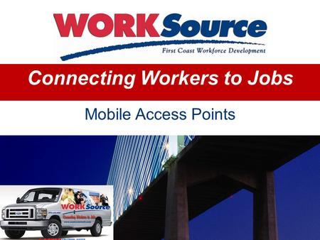 Connecting Workers to Jobs Mobile Access Points. Faith based organizations Community sites on public transportation routes Government sites such as libraries.