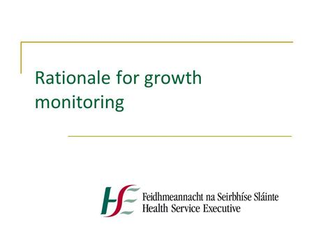 Rationale for growth monitoring. Why Monitor Growth Growth is the most sensitive indicator of health  normal growth only occurs if a child is healthy.