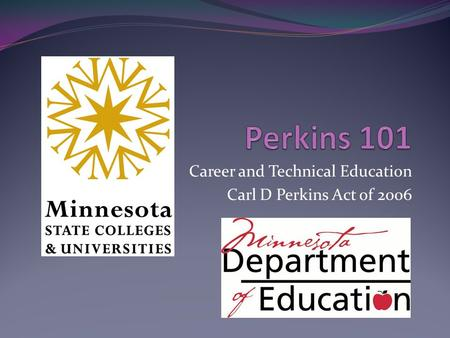 Career and Technical Education Carl D Perkins Act of 2006.