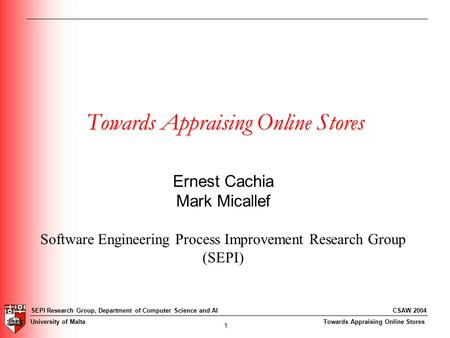 Towards Appraising Online Stores SEPI Research Group, Department of Computer Science and AI University of Malta 1 CSAW 2004 Towards Appraising Online Stores.