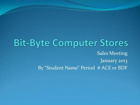 "Sales Meeting January 2013 By ""Student Name"" Period # ACE or BDF."