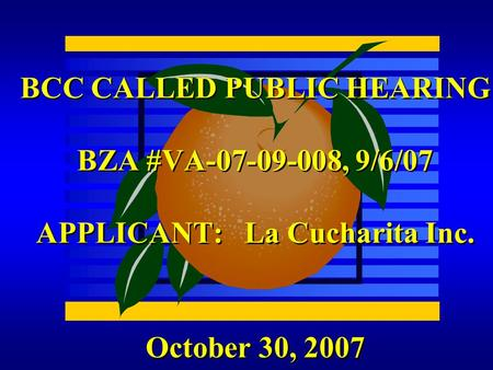 October 30, 2007 BCC CALLED PUBLIC HEARING BZA #VA-07-09-008, 9/6/07 APPLICANT: La Cucharita Inc.