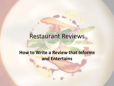 Restaurant Reviews How to Write a Review that Informs and Entertains.