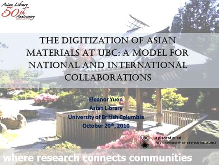 Eleanor Yuen Asian Library University of British Columbia October 20 th, 2010 The Digitization of Asian Materials at UBC: A Model for National and International.