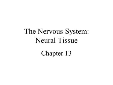 The Nervous System: Neural Tissue Chapter 13. Human Anatomy, 3rd edition Prentice Hall, © 2001 Introduction Nervous system = control center & communications.