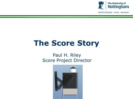 The Score Story Paul H. Riley Score Project Director.