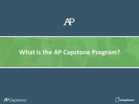 What is the AP Capstone Program?. Introducing - AP Capstone Emphasizes Critical Skills Complements the in-depth subject-matter study in AP  Considering.