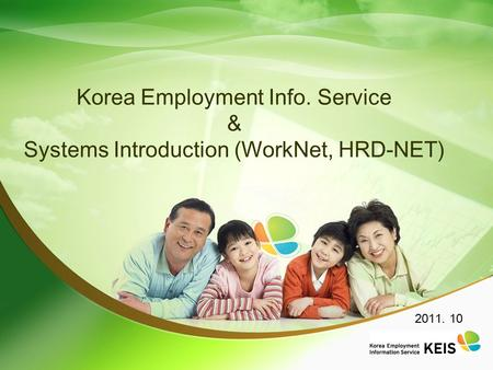 2011. 10 Korea Employment Info. Service & Systems Introduction (WorkNet, HRD-NET)