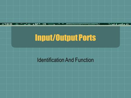 Input/Output Ports Identification And Function. Device Connection  All devices that connect outside of the computer must use a port to connect  Known.