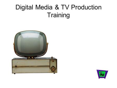 Digital Media & TV Production Training. The One Thing & The Main Thing There is only one common experience that all staff and students at each school.