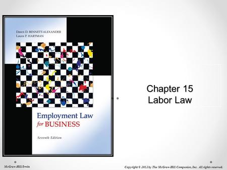 Chapter 15 Labor Law McGraw-Hill/Irwin Copyright © 2012 by The McGraw-Hill Companies, Inc. All rights reserved.