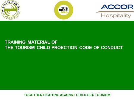 TOGETHER FIGHTING AGAINST CHILD SEX TOURISM TRAINING MATERIAL OF THE TOURISM CHILD PROECTION CODE OF CONDUCT.